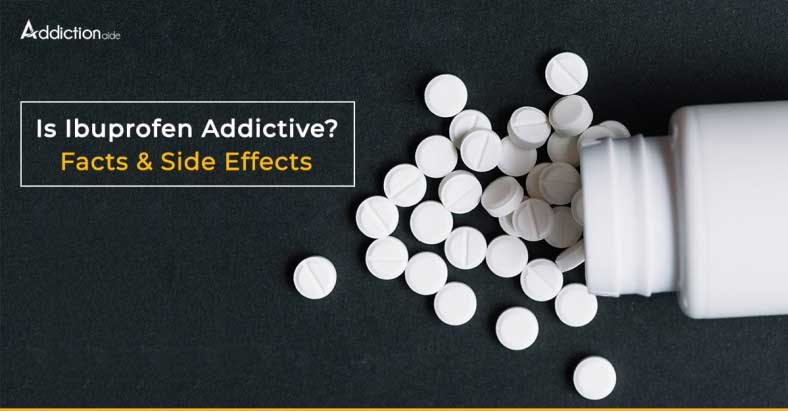 Is Ibuprofen Addictive Facts & Side Effects