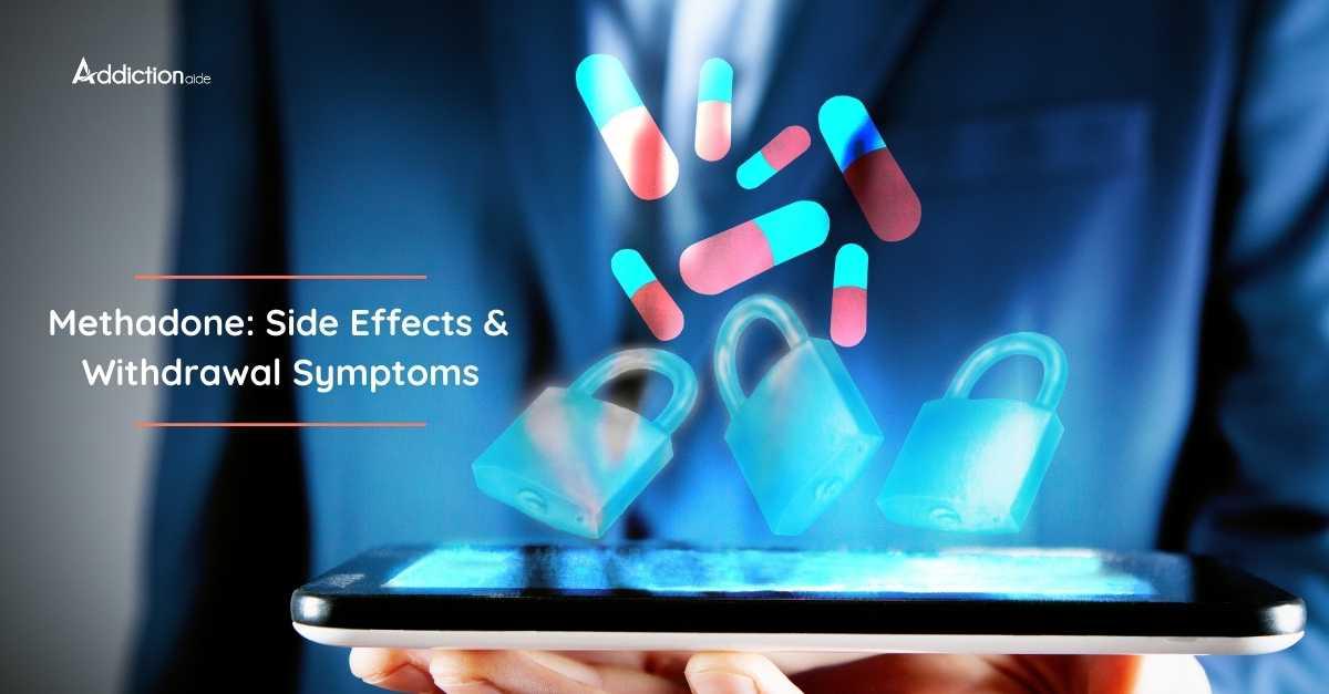 Methadone Side Effects & Withdrawal Symptoms