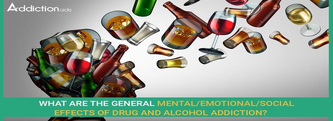 What Are The General Mental/Emotional/Social Effects Of Drug And Alcohol Addiction?