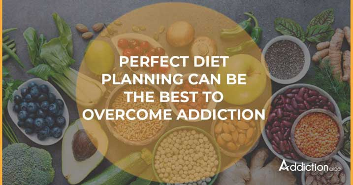 Perfect diet planning can be the best to overcome addiction