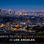 10 ways to find rehab centers in Los Angeles