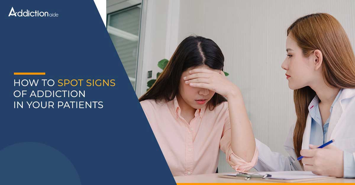 How To Spot The Signs Of Addiction In Your Patients