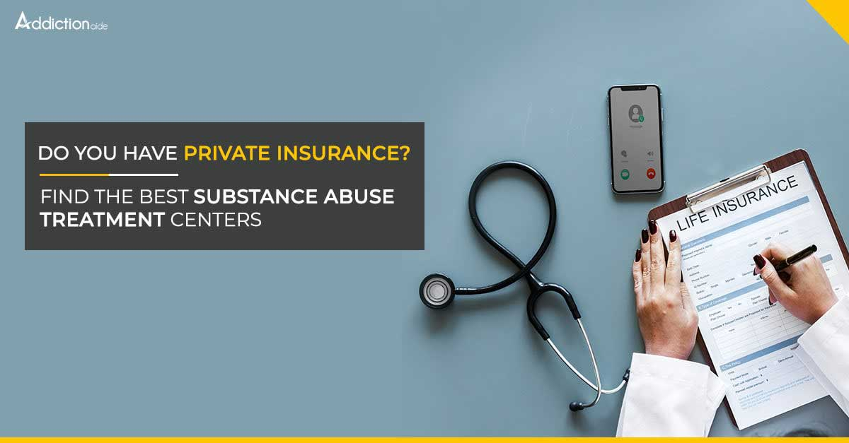 Do You Have Private Insurance? Find The Best Substance Abuse Treatment Centers