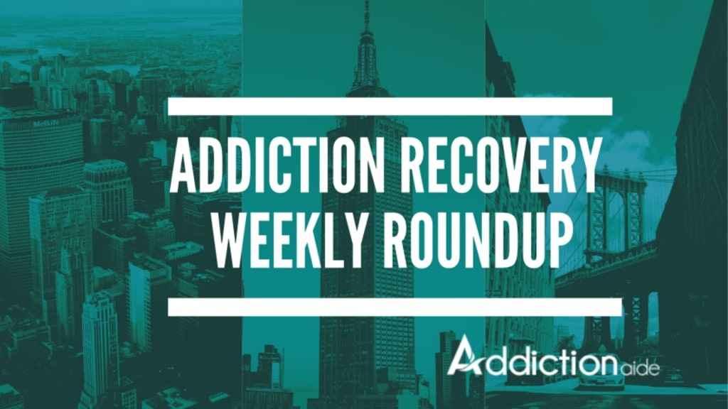 Addiction Weekly Roundup