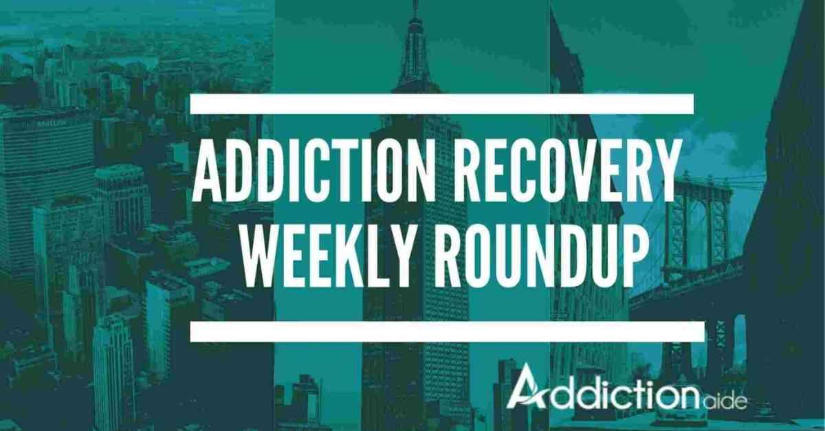 Addictionaide weekly roundup